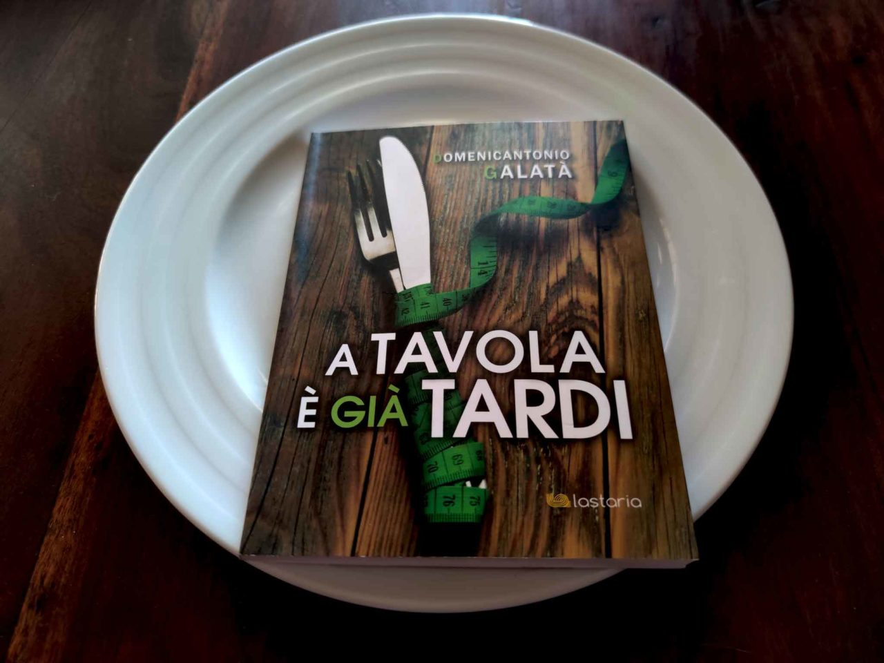 A tavola è già tardi di Antonio Galatà